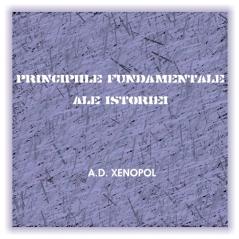 A.D.Xenopol - Principiile fundamentale ale istoriei